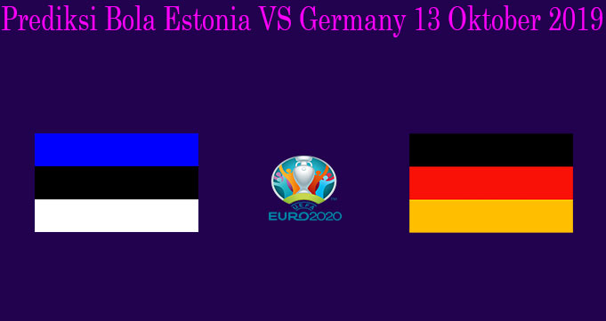 Prediksi Bola Estonia VS Germany 13 Oktober 2019