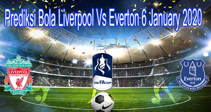 Prediksi Bola Liverpool Vs Everton 6 January 2020