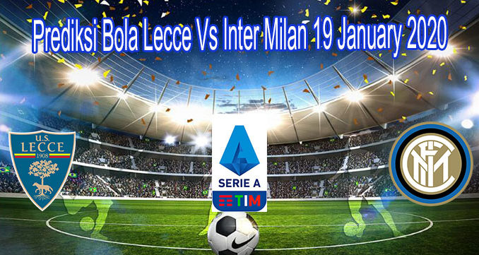 Prediksi Bola Lecce Vs Inter Milan 19 January 2020
